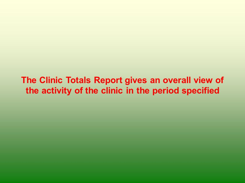 The Clinic Totals Report gives an overall view of the activity of the clinic in the period specified