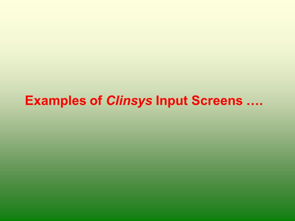 Examples of Clinsys Input Screens ….