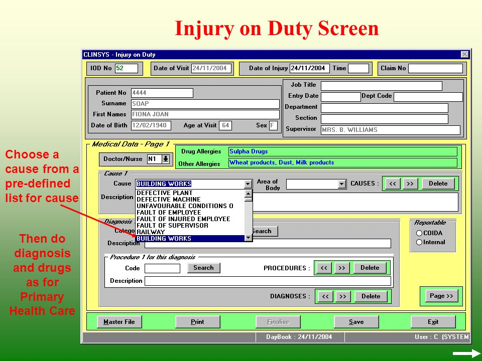 Injury on Duty Screen Then do diagnosis and drugs as for Primary Health Care Choose a cause from a pre-defined list for cause