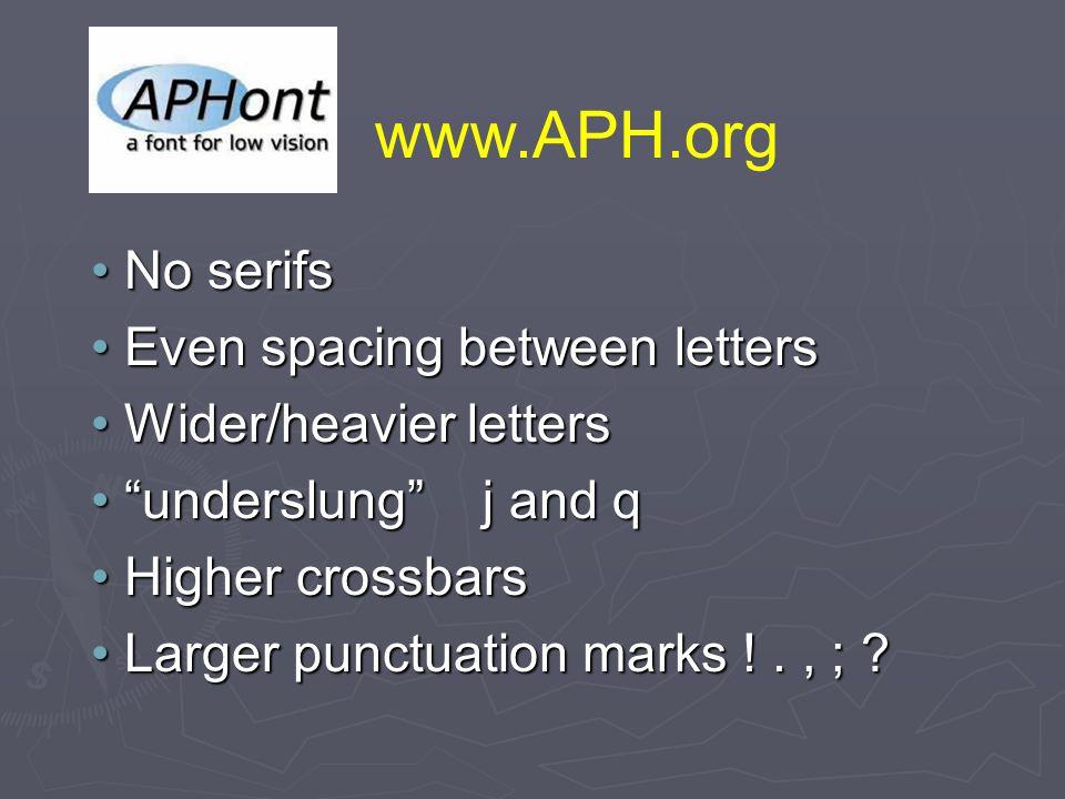 No serifsNo serifs Even spacing between lettersEven spacing between letters Wider/heavier lettersWider/heavier letters underslung j and qunderslung j and q Higher crossbarsHigher crossbars Larger punctuation marks !., ; ?Larger punctuation marks !., ; .