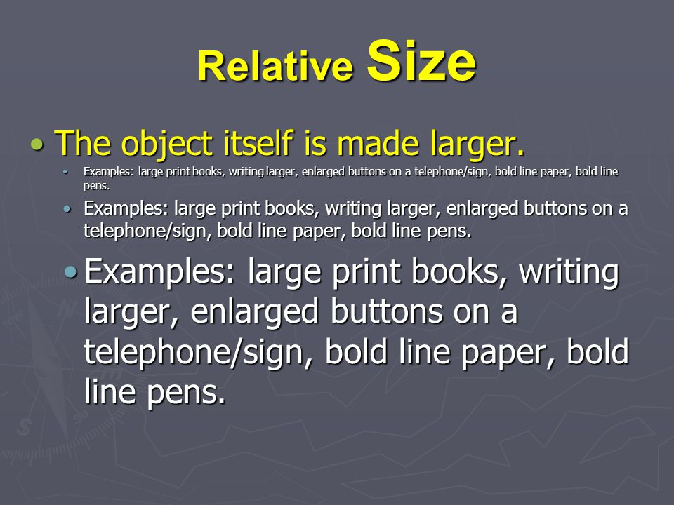 Relative Size The object itself is made larger.The object itself is made larger.