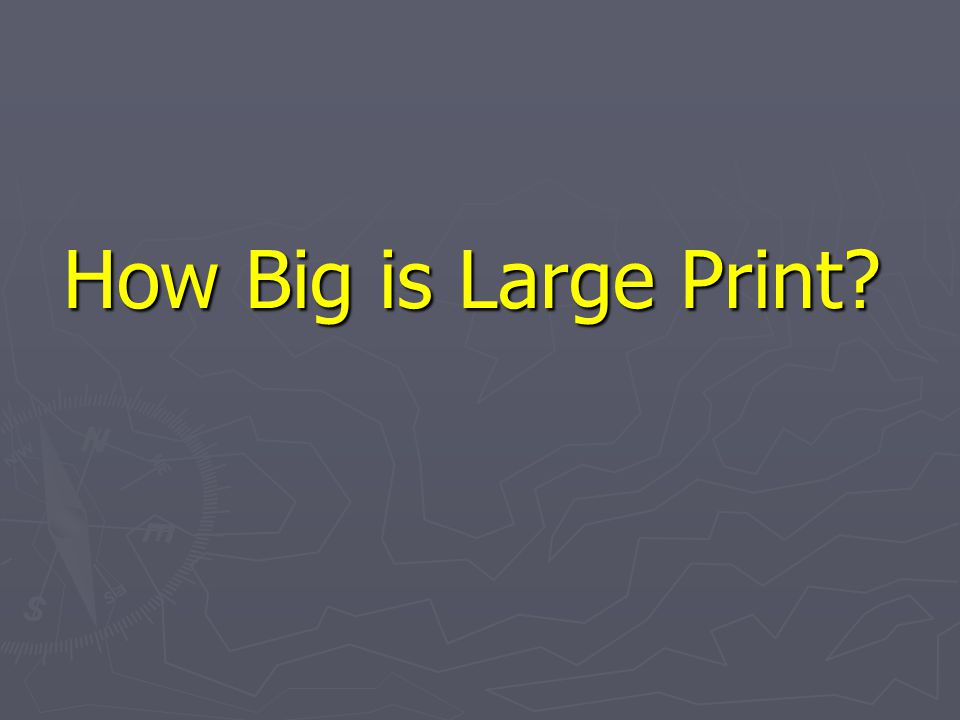 How Big is Large Print