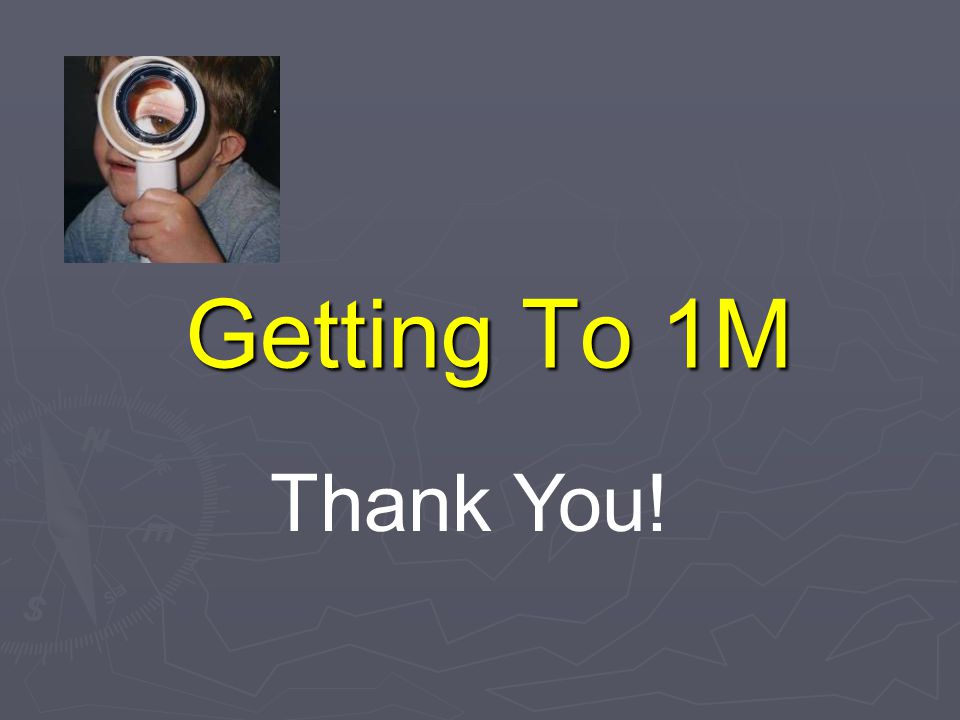 Getting To 1M Thank You!