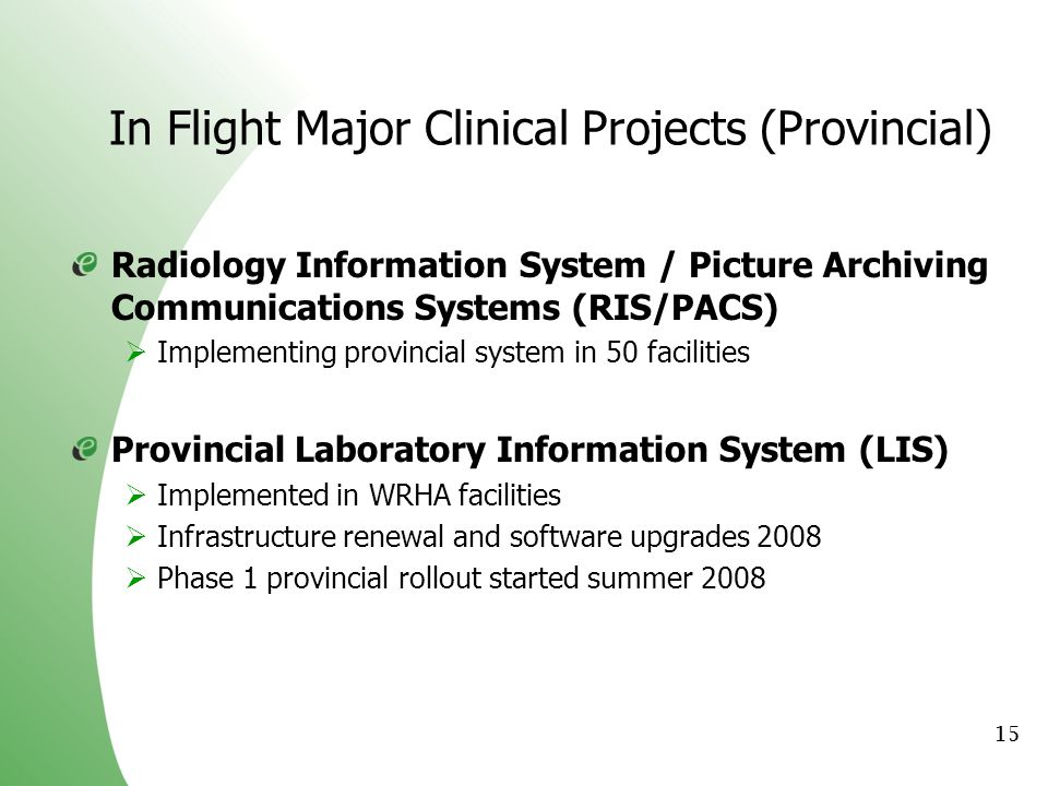 15 In Flight Major Clinical Projects (Provincial) Radiology Information System / Picture Archiving Communications Systems (RIS/PACS) Implementing prov