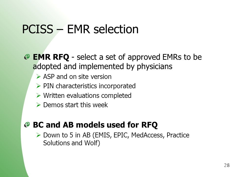 28 PCISS – EMR selection EMR RFQ - select a set of approved EMRs to be adopted and implemented by physicians ASP and on site version PIN characteristi