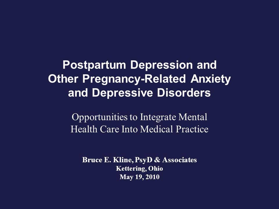 Bruce E. Kline, PsyD & Associates Kettering, Ohio May 19, 2010 Postpartum Depression and Other Pregnancy-Related Anxiety and Depressive Disorders Oppo