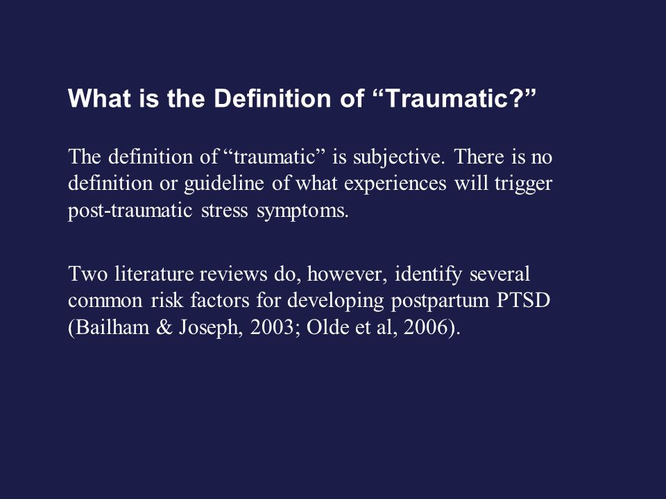 What is the Definition of Traumatic? The definition of traumatic is subjective. There is no definition or guideline of what experiences will trigger p