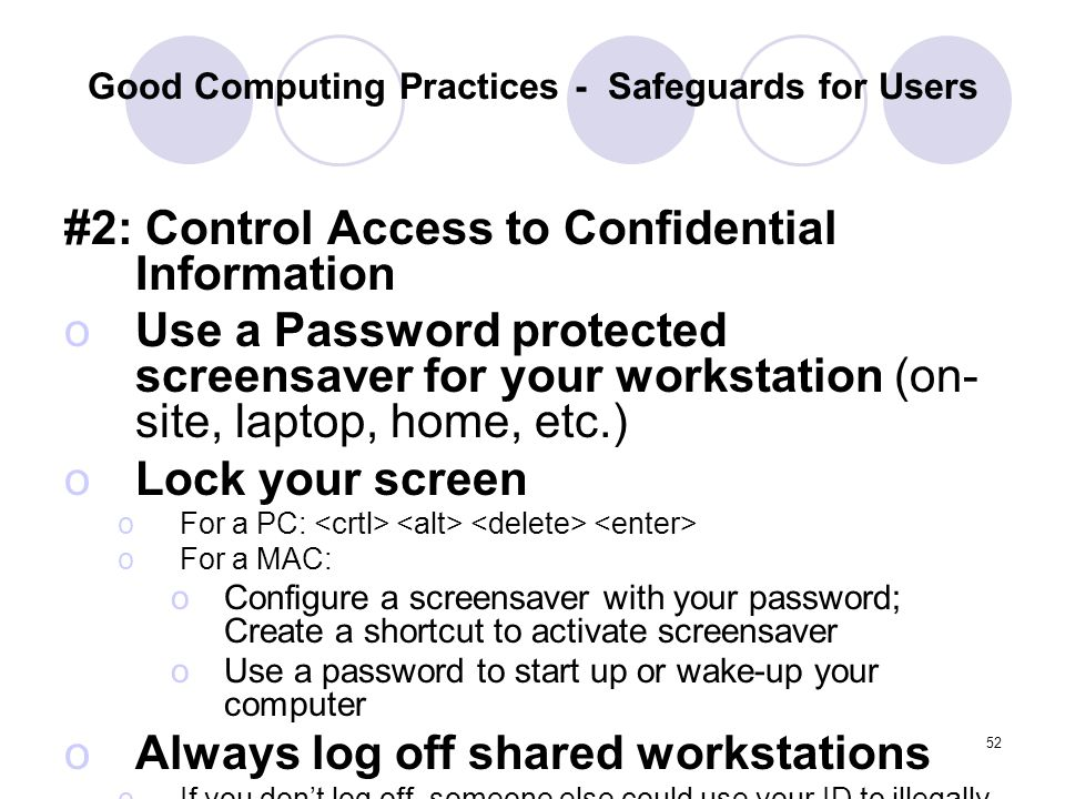 52 Good Computing Practices - Safeguards for Users #2: Control Access to Confidential Information oUse a Password protected screensaver for your works