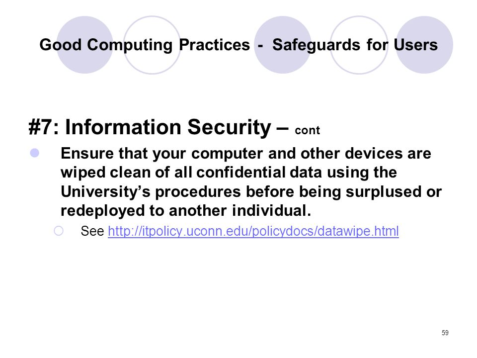 59 Good Computing Practices - Safeguards for Users #7: Information Security – cont Ensure that your computer and other devices are wiped clean of all