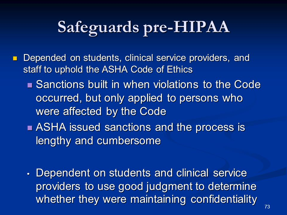 73 Safeguards pre-HIPAA Depended on students, clinical service providers, and staff to uphold the ASHA Code of Ethics Depended on students, clinical s