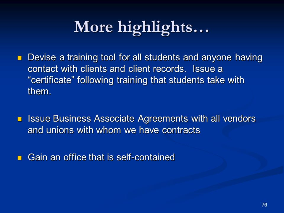 76 More highlights… Devise a training tool for all students and anyone having contact with clients and client records. Issue a certificate following t