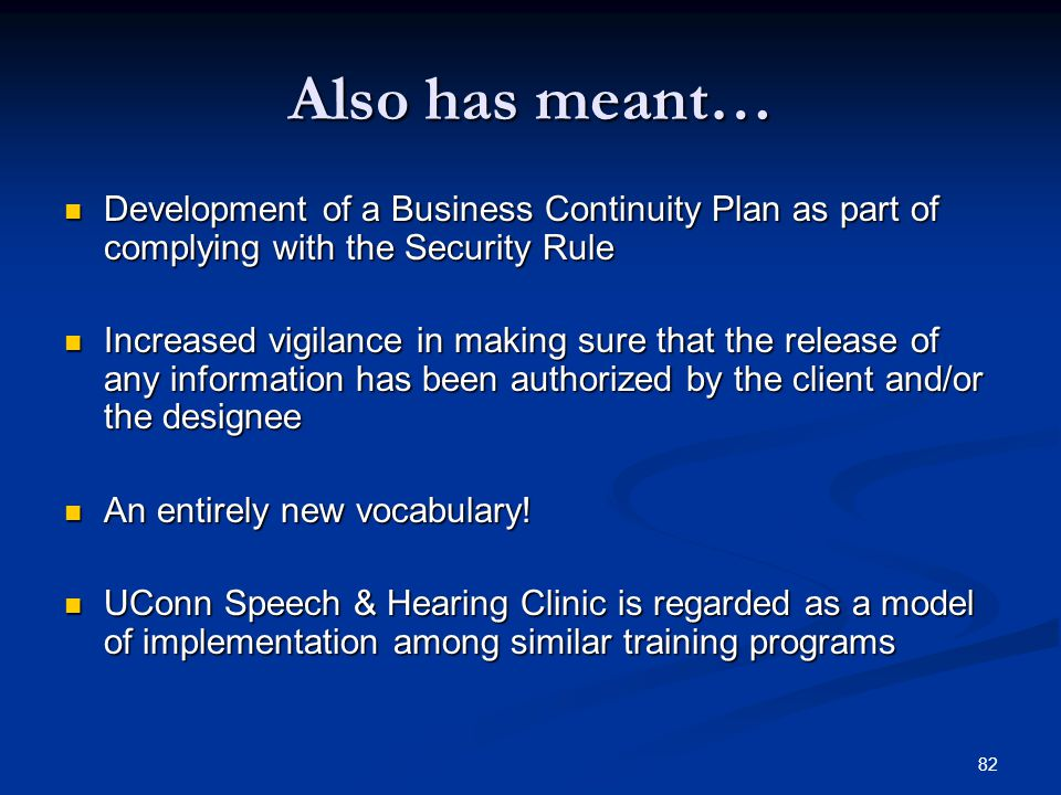 82 Also has meant… Development of a Business Continuity Plan as part of complying with the Security Rule Development of a Business Continuity Plan as