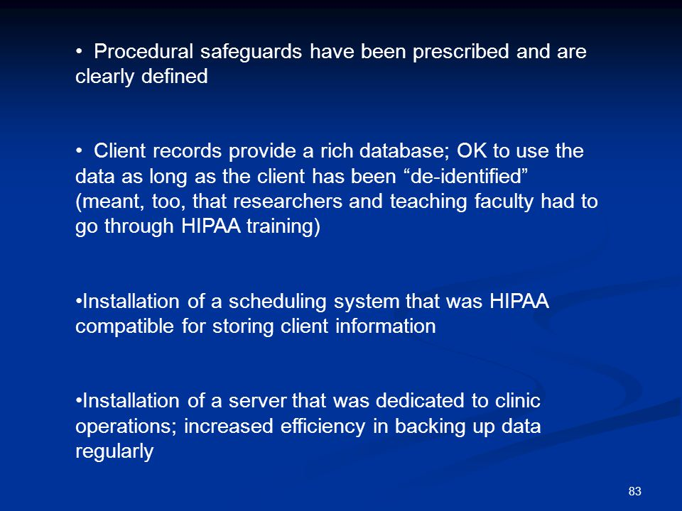 83 Procedural safeguards have been prescribed and are clearly defined Client records provide a rich database; OK to use the data as long as the client