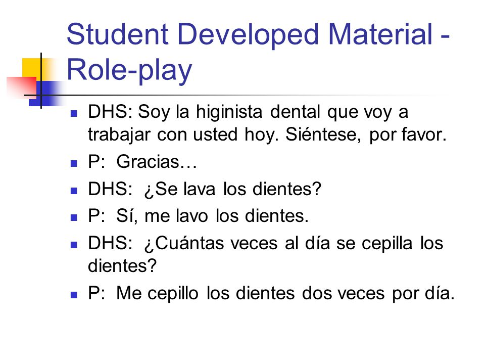 Student Developed Material - Role-play DHS: Soy la higinista dental que voy a trabajar con usted hoy.