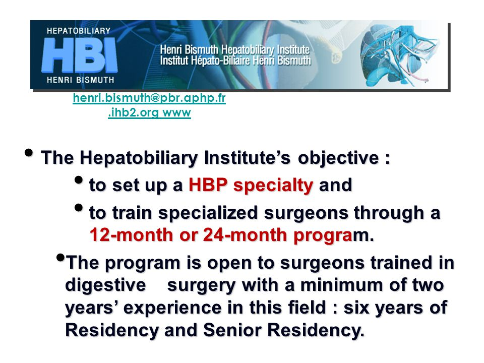The Hepatobiliary Institutes objective : The Hepatobiliary Institutes objective : to set up a HBP specialty and to set up a HBP specialty and to train