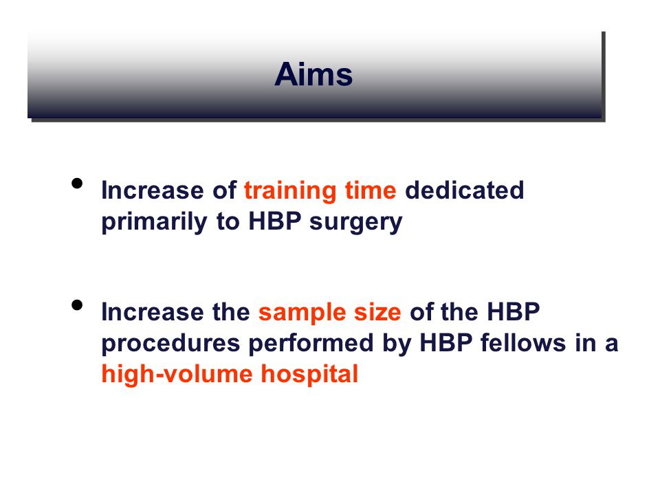 Increase of training time dedicated primarily to HBP surgery Increase the sample size of the HBP procedures performed by HBP fellows in a high-volume