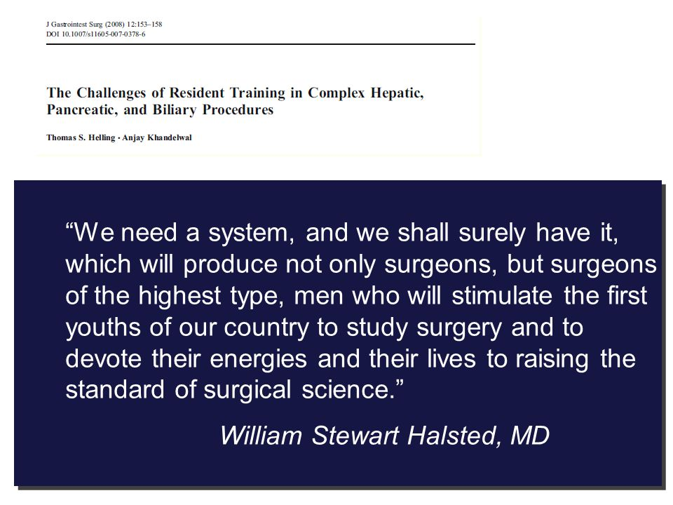 We need a system, and we shall surely have it, which will produce not only surgeons, but surgeons of the highest type, men who will stimulate the firs