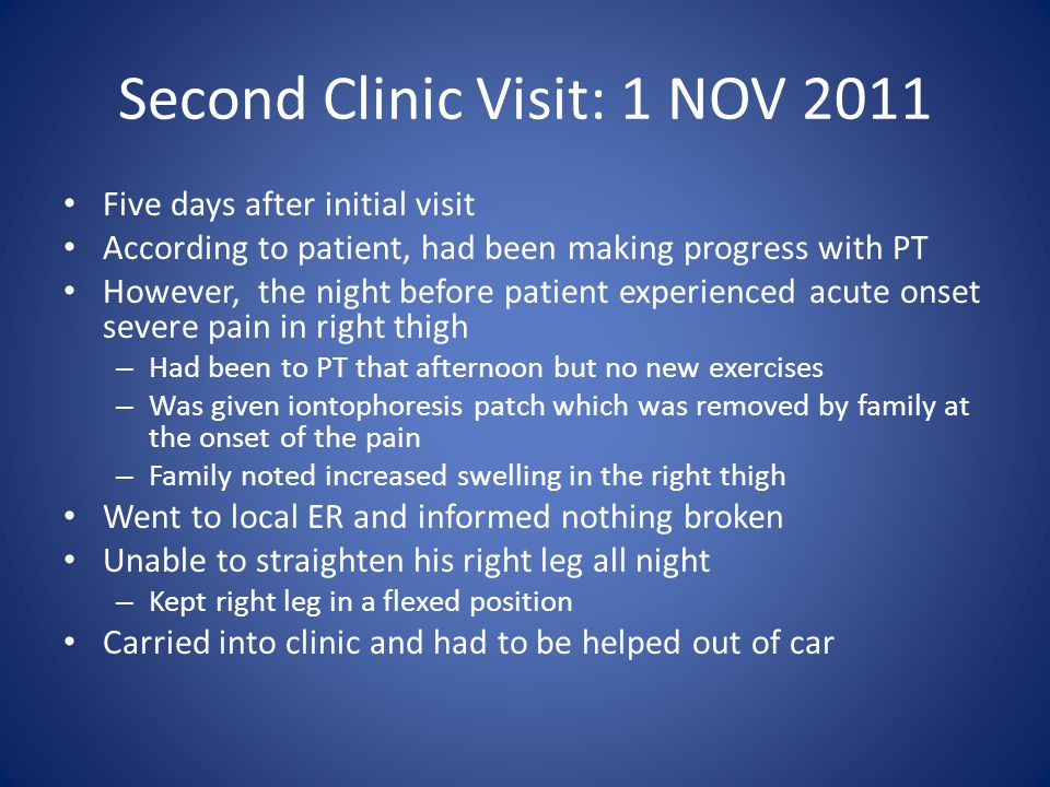 Second Clinic Visit: 1 NOV 2011 Five days after initial visit According to patient, had been making progress with PT However, the night before patient