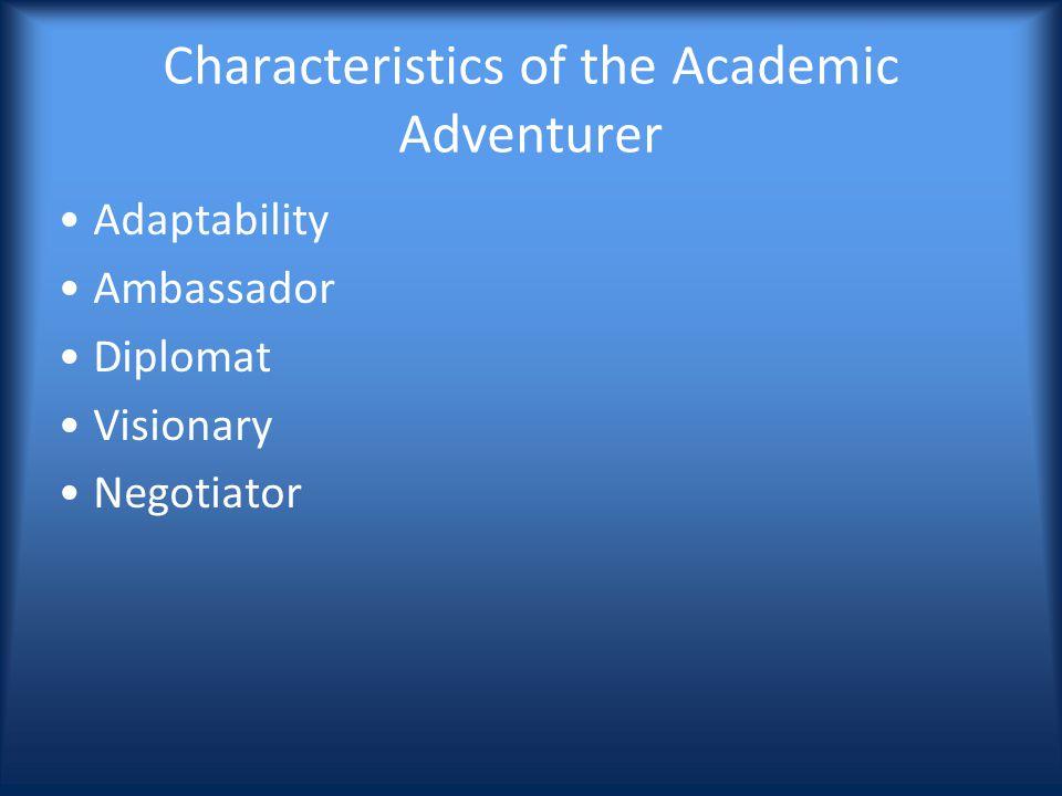 Characteristics of the Academic Adventurer Adaptability Ambassador Diplomat Visionary Negotiator