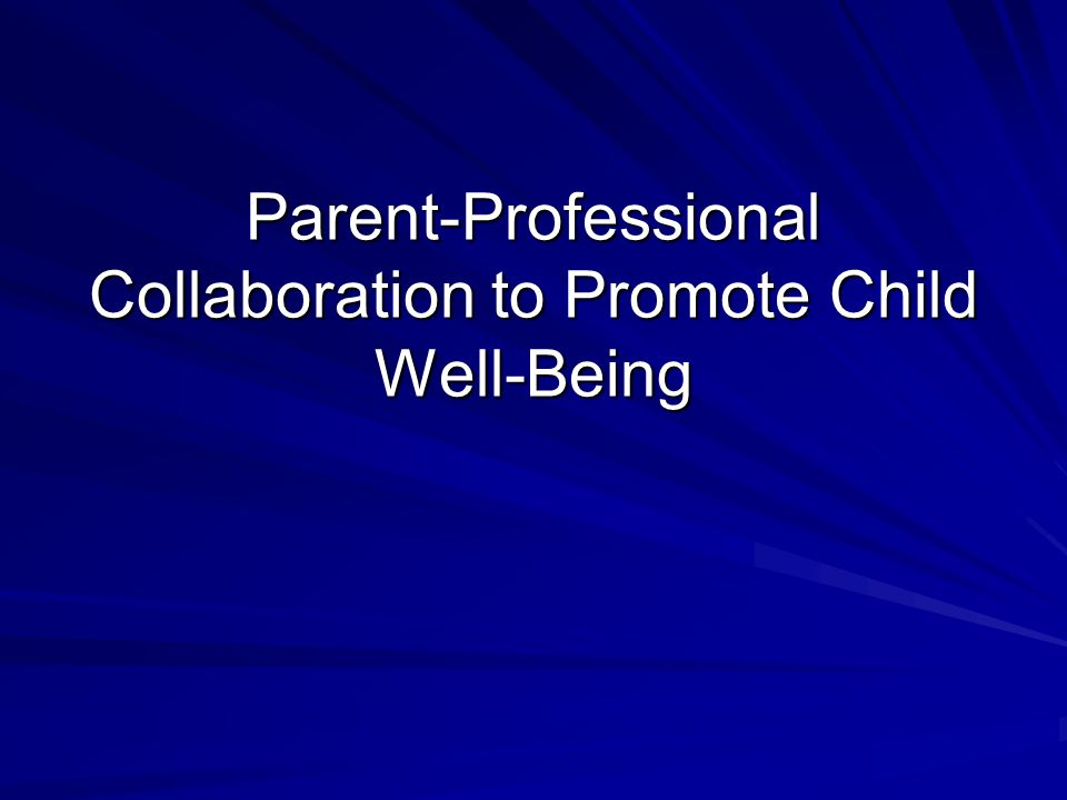 Parent-Professional Collaboration to Promote Child Well-Being