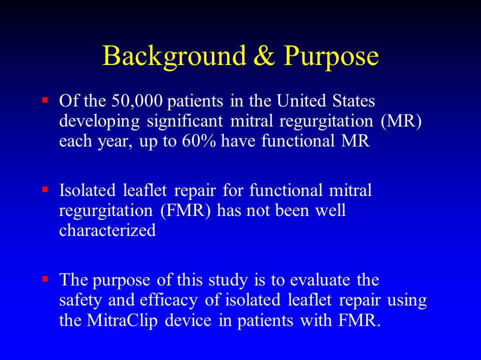 Background & Purpose Of the 50,000 patients in the United States developing significant mitral regurgitation (MR) each year, up to 60% have functional