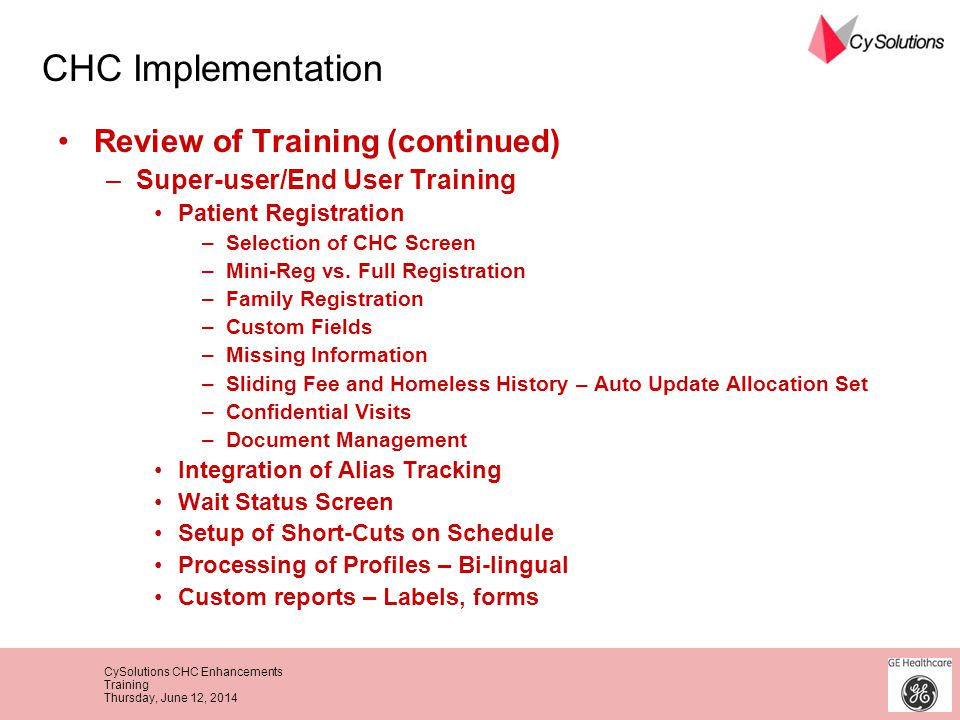 CySolutions CHC Enhancements Training Thursday, June 12, 2014 Review of Training (continued) –Super-user/End User Training Patient Registration –Selec