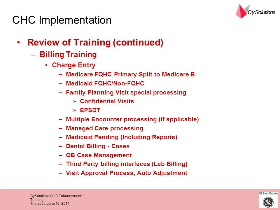 CySolutions CHC Enhancements Training Thursday, June 12, 2014 Review of Training (continued) –Billing Training Charge Entry –Medicare FQHC Primary Spl
