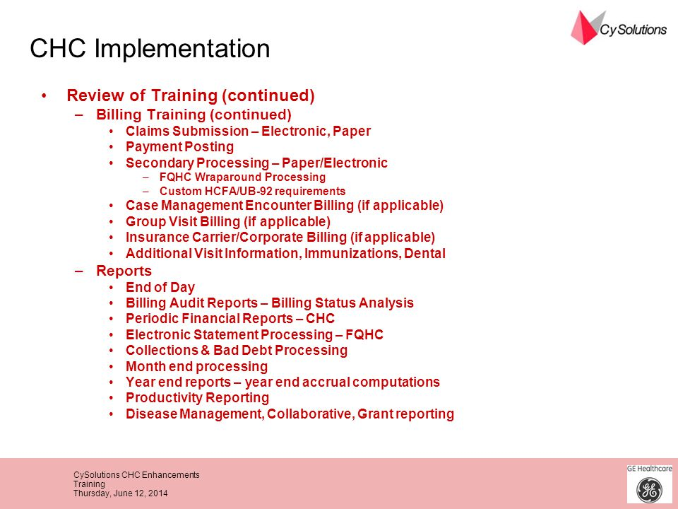 CySolutions CHC Enhancements Training Thursday, June 12, 2014 Review of Training (continued) –Billing Training (continued) Claims Submission – Electro