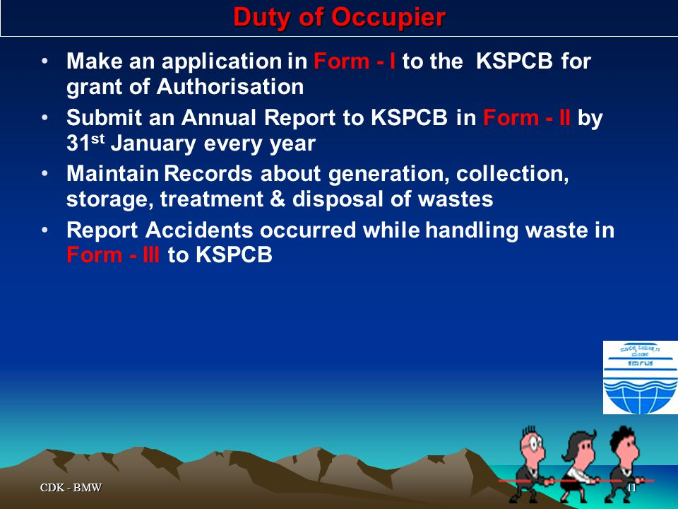 CDK - BMW11 Duty of Occupier Make an application in Form - I to the KSPCB for grant of Authorisation Submit an Annual Report to KSPCB in Form - II by