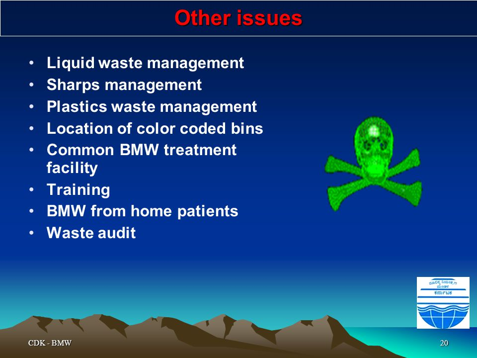 CDK - BMW20 Other issues Liquid waste management Sharps management Plastics waste management Location of color coded bins Common BMW treatment facilit