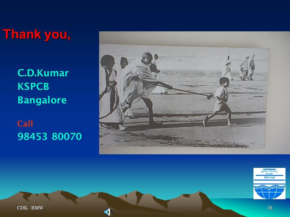 CDK - BMW26 Thank you, C.D.Kumar KSPCB Bangalore Call 98453 80070