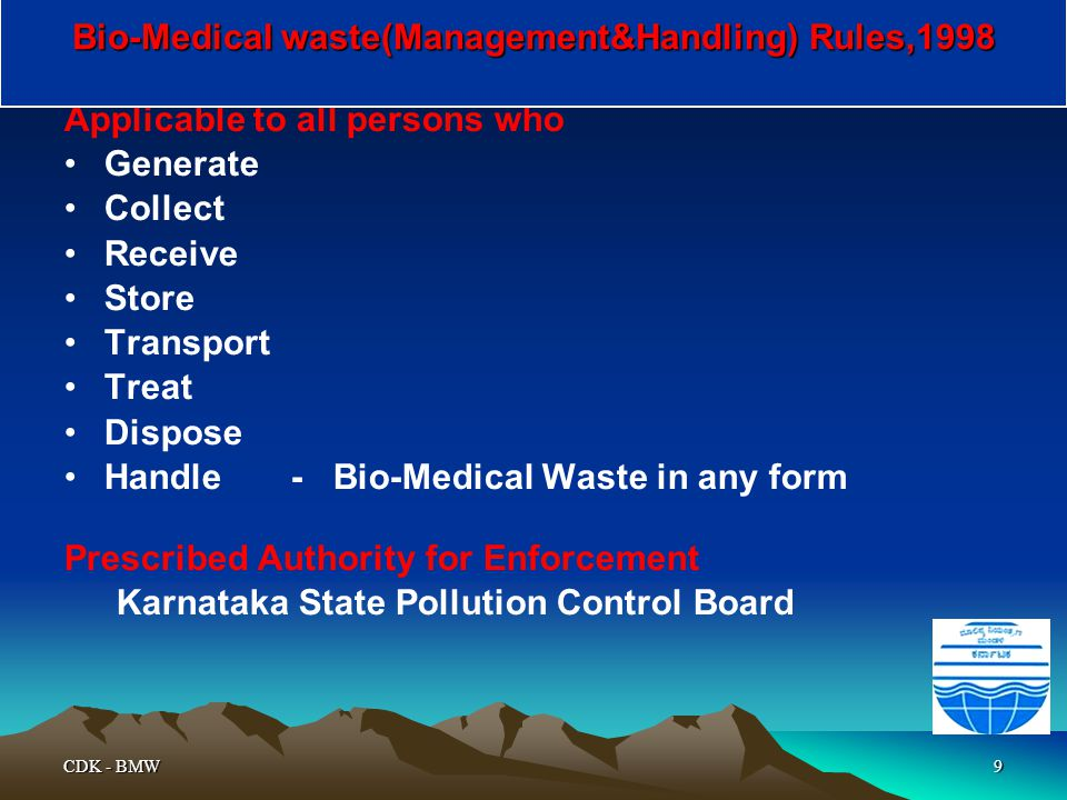 CDK - BMW9 Applicable to all persons who Generate Collect Receive Store Transport Treat Dispose Handle - Bio-Medical Waste in any form Prescribed Auth