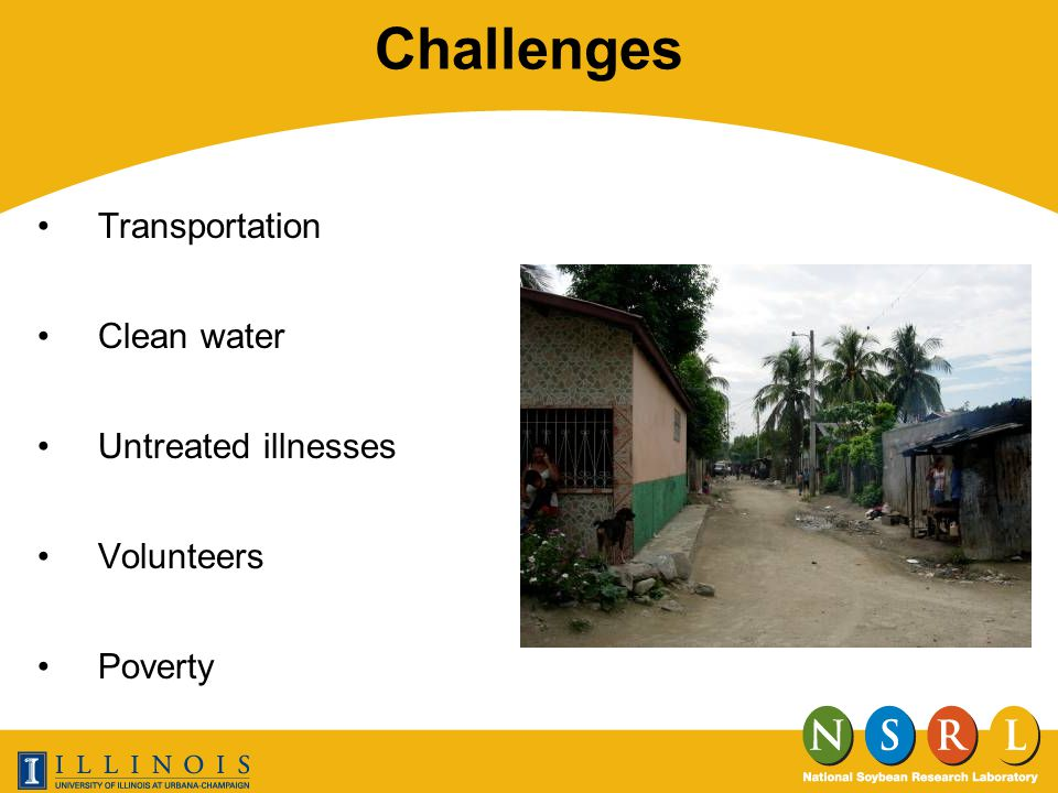 Challenges Transportation Clean water Untreated illnesses Volunteers Poverty