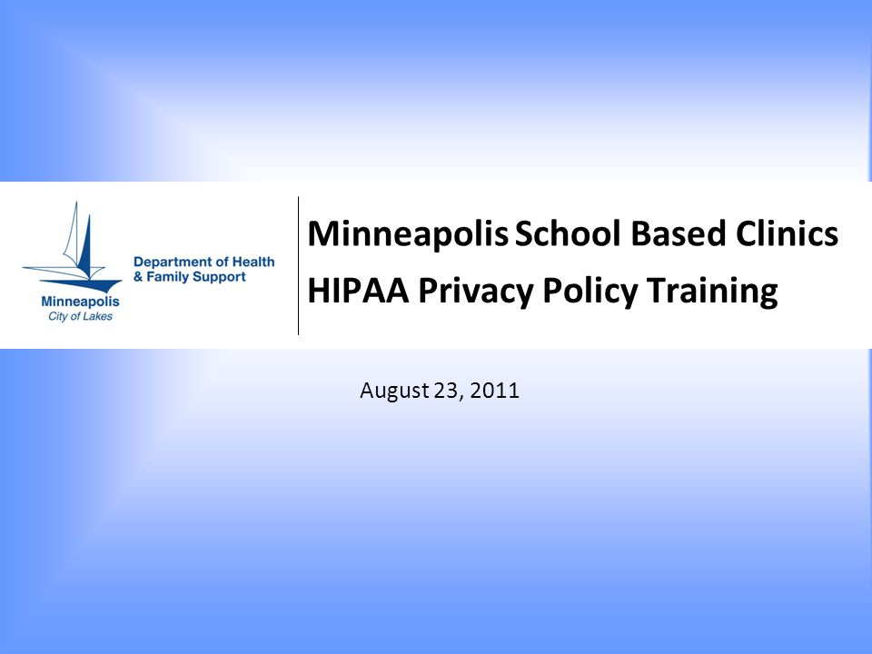 SBC HIPAA Privacy Training HIPAA Privacy Rule: Rights of Parents Parents are generally authorized ( under MN state law) to make medical decisions for non emancipated minor children.
