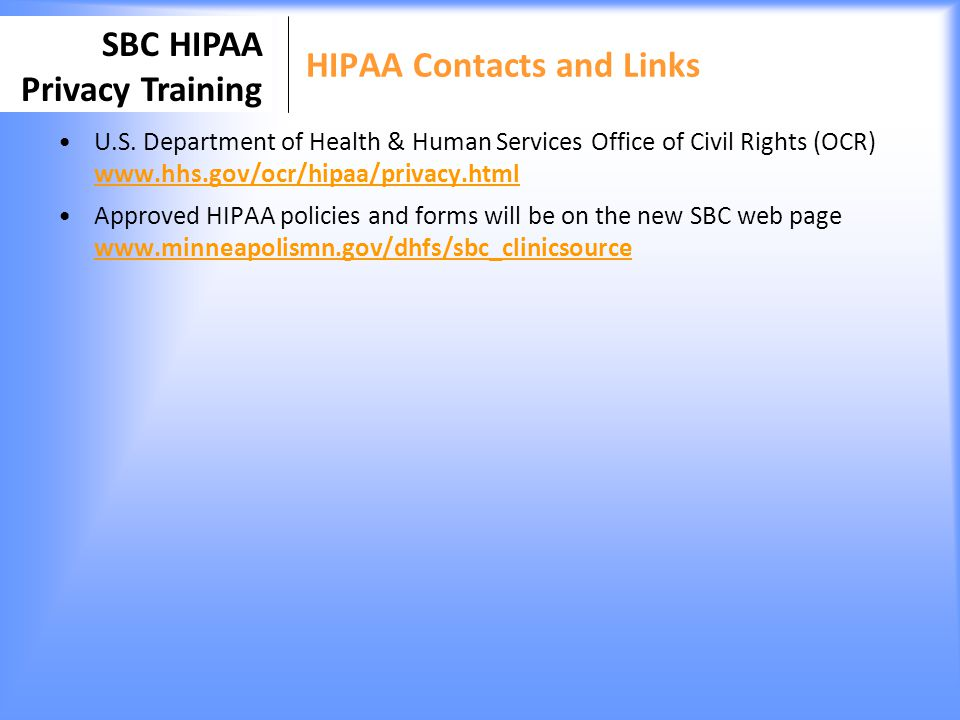 SBC HIPAA Privacy Training HIPAA Contacts and Links U.S. Department of Health & Human Services Office of Civil Rights (OCR) www.hhs.gov/ocr/hipaa/priv