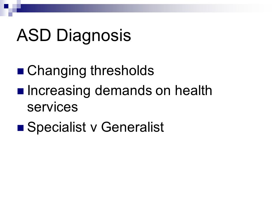 ASD Diagnosis Changing thresholds Increasing demands on health services Specialist v Generalist