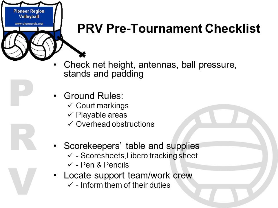 PRVPRV PRV Pre-Tournament Checklist Check net height, antennas, ball pressure, stands and padding Ground Rules: Court markings Playable areas Overhead
