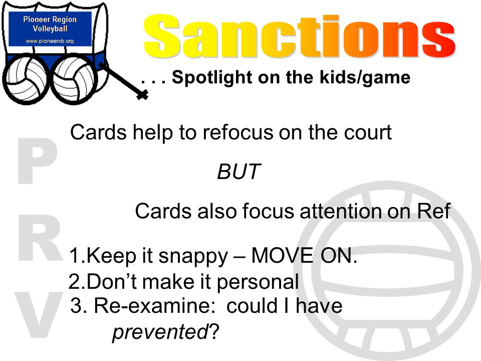 PRVPRV... Spotlight on the kids/game Cards help to refocus on the court BUT Cards also focus attention on Ref 1.Keep it snappy – MOVE ON. 2.Dont make