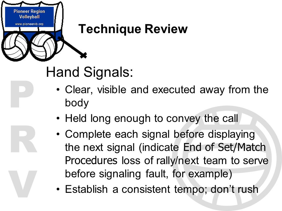 PRVPRV Technique Review Hand Signals: Clear, visible and executed away from the body Held long enough to convey the call Complete each signal before d