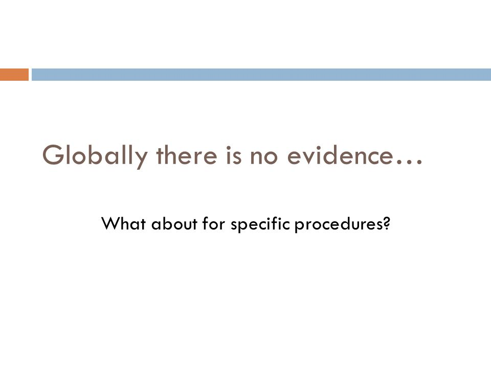 Globally there is no evidence… What about for specific procedures?
