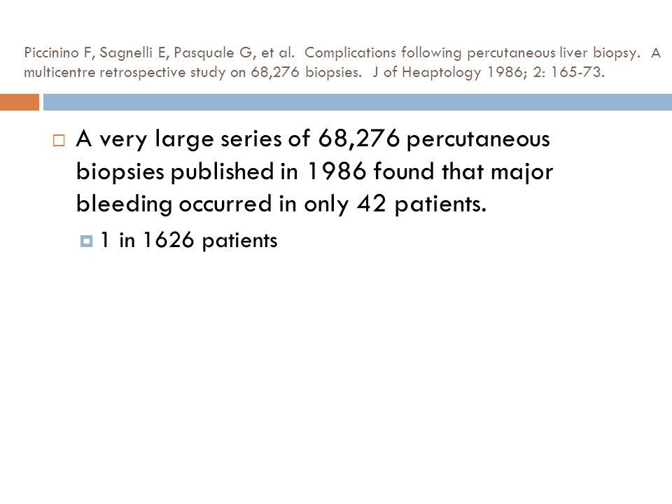 Piccinino F, Sagnelli E, Pasquale G, et al. Complications following percutaneous liver biopsy. A multicentre retrospective study on 68,276 biopsies. J