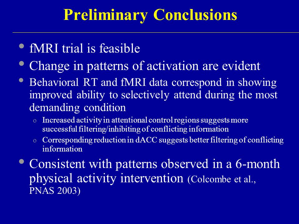 Preliminary Conclusions fMRI trial is feasible Change in patterns of activation are evident Behavioral RT and fMRI data correspond in showing improved
