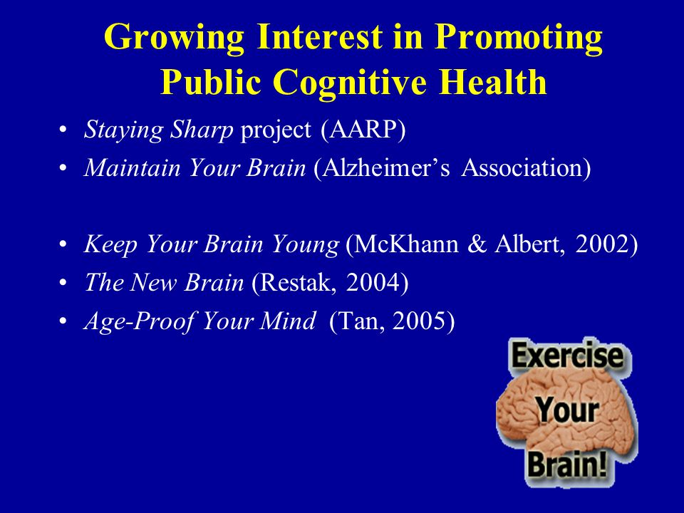 Growing Interest in Promoting Public Cognitive Health Staying Sharp project (AARP) Maintain Your Brain (Alzheimers Association) Keep Your Brain Young