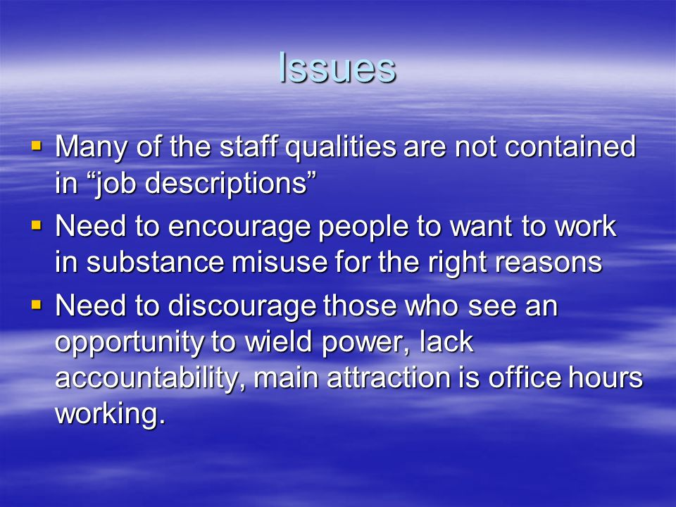 Issues Many of the staff qualities are not contained in job descriptions Many of the staff qualities are not contained in job descriptions Need to enc