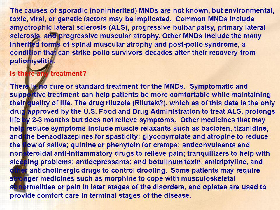 The causes of sporadic (noninherited) MNDs are not known, but environmental, toxic, viral, or genetic factors may be implicated. Common MNDs include a
