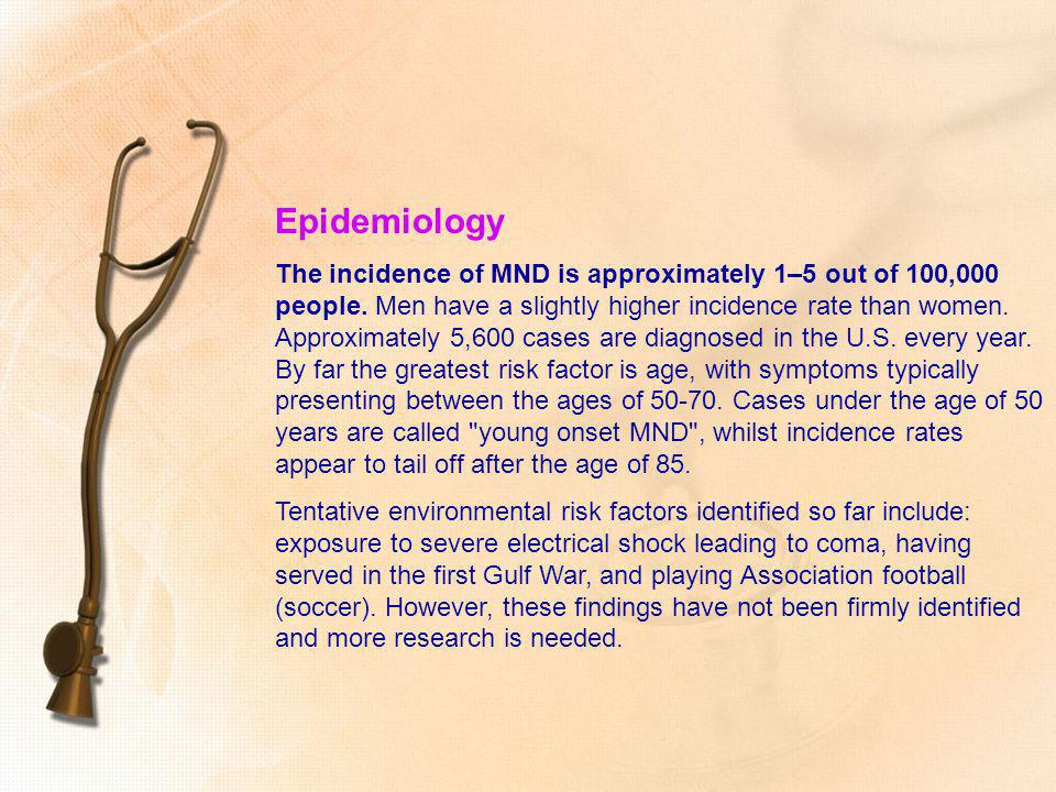 Epidemiology The incidence of MND is approximately 1–5 out of 100,000 people. Men have a slightly higher incidence rate than women. Approximately 5,60