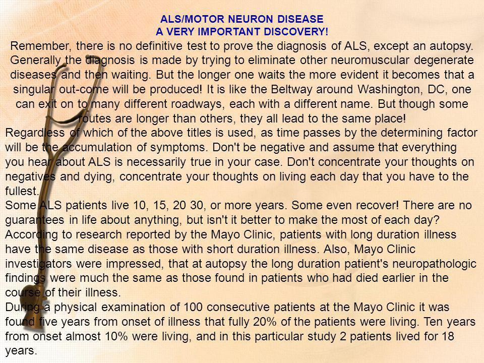 ALS/MOTOR NEURON DISEASE A VERY IMPORTANT DISCOVERY! Remember, there is no definitive test to prove the diagnosis of ALS, except an autopsy. Generally