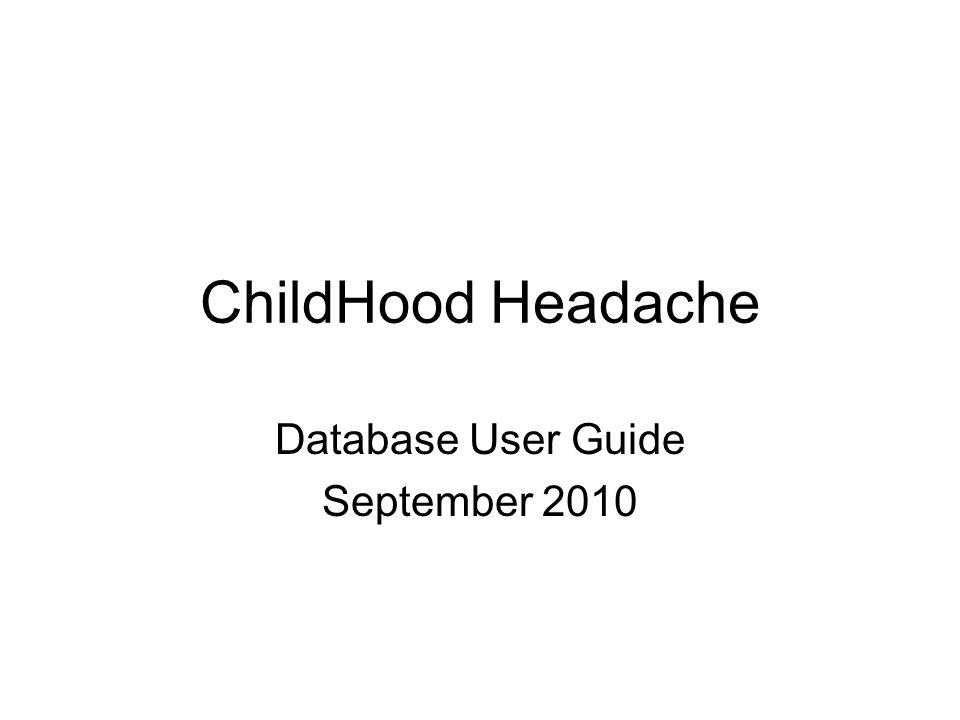 ChildHood Headache Database User Guide September 2010