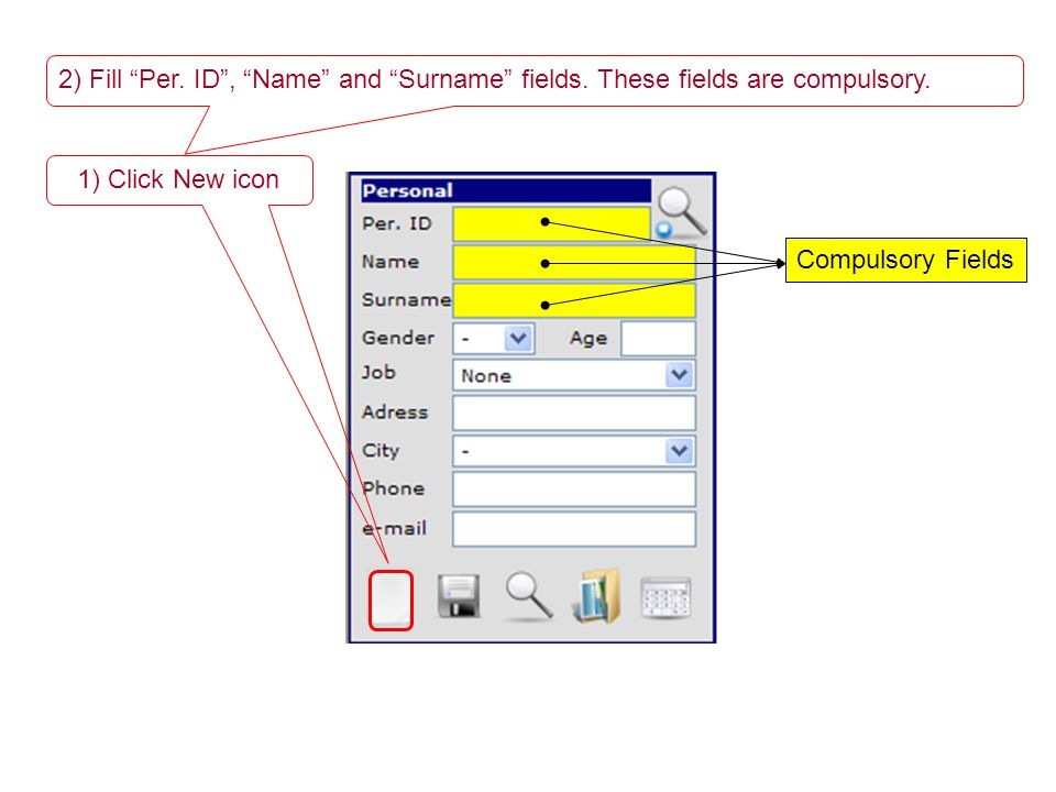 1) Click New icon 2) Fill Per. ID, Name and Surname fields.