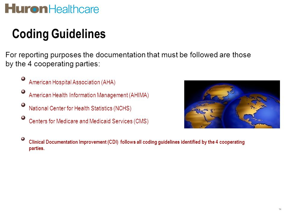 Coding Guidelines 14 For reporting purposes the documentation that must be followed are those by the 4 cooperating parties: American Hospital Associat